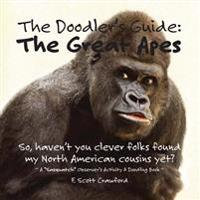 The Doodler's Guide: The Great Apes: A Sasquatch Observer's Activity & Doodling Book