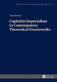 Capitalist Imperialism in Contemporary Theoretical Frameworks: New Theories