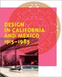 Design in California and Mexico, 1915-1985: Found in Translation