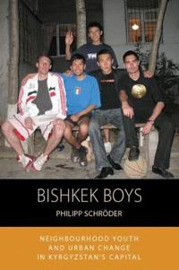 Bishkek Boys: Neighbourhood Youth and Urban Change in Kyrgyzstan's Capital
