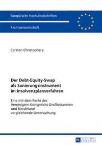 Der Debt-Equity-Swap ALS Sanierungsinstrument Im Insolvenzplanverfahren: Eine Mit Dem Recht Des Vereinigten Koenigreichs Grobritannien Und Nordirland
