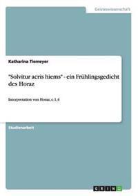 """Solvitur Acris Hiems"" - Ein Fruhlingsgedicht Des Horaz"
