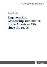 Regeneration, Citizenship, and Justice in the American City since the 1970s