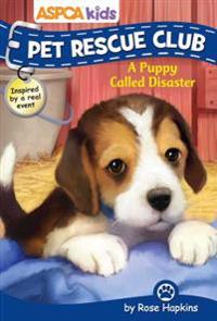 ASPCA Kids: Pet Rescue Club: A Puppy Called Disaster