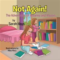 Not Again!: The Adventures of Breanna and Allyson