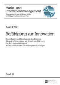 Befaehigung Zur Innovation: Grundlagen Und Ergebnisse Des Projekts «enabling Innovation» ALS Ansatz Zur Staerkung Der Innovationsfaehigkeit Außeru