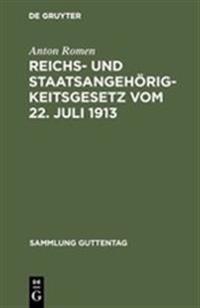 Reichs- Und Staatsangeh Rigkeitsgesetz Vom 22. Juli 1913: Unter Benutzung Der Amtlichen Quellen