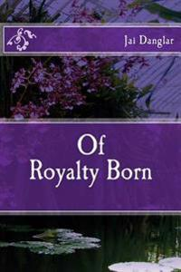 Of Royalty Born