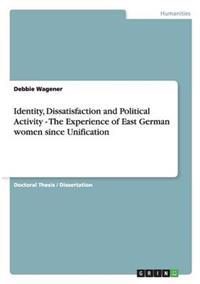 Identity, Dissatisfaction and Political Activity - The Experience of East German Women Since Unification