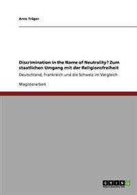 Discrimination in the Name of Neutrality? Zum Staatlichen Umgang Mit Der Religionsfreiheit