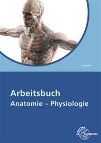 Arbeitsbuch Anatomie - Physiologie