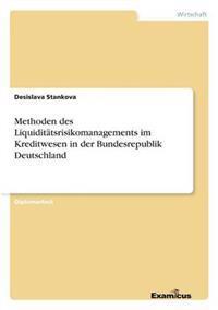 Methoden Des Liquiditatsrisikomanagements Im Kreditwesen in Der Bundesrepublik Deutschland