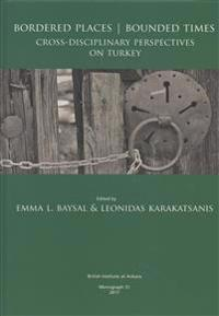 Bordered Places - Bounded Times: Cross-Disciplinary Perspectives on Turkey