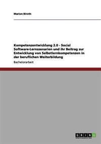 Kompetenzentwicklung 2.0 - Social Software-Lernszenarien Und Ihr Beitrag Zur Entwicklung Von Selbstlernkompetenzen in Der Beruflichen Weiterbildung