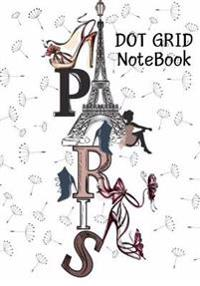 Dot Grid Notebook: Paris Girl: 120 Dot Grid Pages, 7 X 10