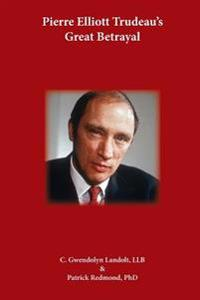 Pierre Elliot Trudeau's Great Betrayal