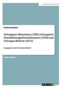 Schengener Abkommen (1985), Schengener Durchfuhrungsubereinkommen (1990) Und Schengen-Reform (2013)