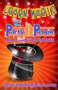 Learn Magic with the Party People: Perform Your Own Magic Show!
