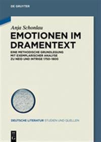 Emotionen Im Dramentext: Eine Methodische Grundlegung Mit Exemplarischer Analyse Zu Neid Und Intrige 1750-1800
