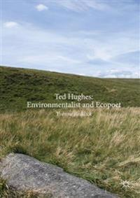 Ted Hughes: Environmentalist and Ecopoet