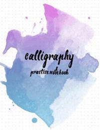 Calligraphy Practice Notebook: Hand Lettering: Calligraphy Workbook: Watercolor Blue: (Training, Exercises and Practice: Lettering Calligraphy. Calli