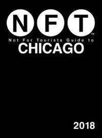 Not for Tourists 2018 Guide to Chicago