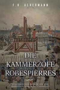 Die Kammerzofe Robespierres: Historischer Roman Aus Der Franzosischen Schreckenszeit