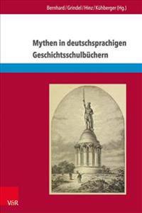 Mythen in Deutschsprachigen Geschichtsschulbuchern: Von Marathon Bis Zum Elysee-Vertrag