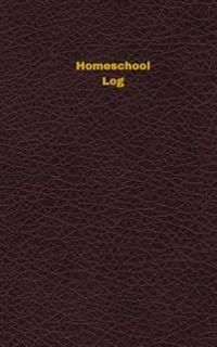 Homeschool Log (Logbook, Journal - 96 Pages, 5 X 8 Inches): Homeschool Logbook (Deep Wine Cover, Small)
