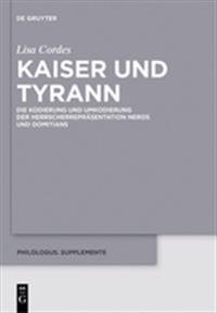 Kaiser Und Tyrann: Die Kodierung Und Umkodierung Der Herrscherrepräsentation Neros Und Domitians