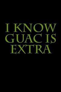 I Know Guac Is Extra: Blank Lined Journal - 6x9 - Funny Gag Gift
