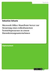 Microsoft Office Sharepoint Server Zur Steuerung Eines Rollenbasierten Vertriebsprozesses in Einem Dienstleistungsunternehmen
