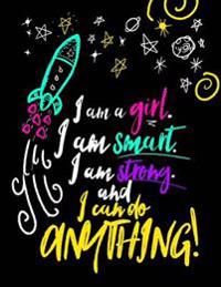 I Am a Girl. I Am Smart. I Am Strong. and I Can Do Anything;journal for Girls: 8.5x11 Lined Inspirational Quote Notebook/Journal for Girls/Teens/Tween