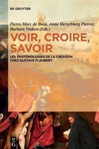 Voir, Croire, Savoir: Les épistémologies de la Création Chez Gustave Flaubert