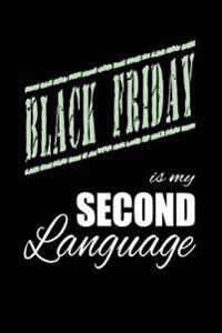 Black Friday Is My 2nd Language: Writing Journal Lined, Diary, Notebook for Men & Women