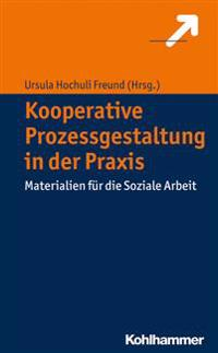 Kooperative Prozessgestaltung in Der Praxis: Materialien Fur Die Soziale Arbeit