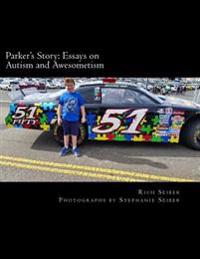 Parker's Story: Essays on Autism and Awesometism