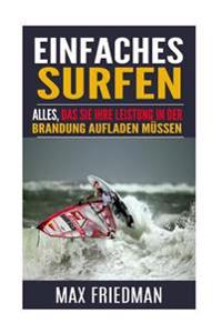 Einfaches Surfen: Alles, Das Sie Ihre Leistung in Der Brandung Aufladen Mussen