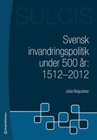 Svensk invandringspolitik under 500 år : 1512 - 2012