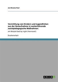 Vermittlung Von Kindern Und Jugendlichen Aus Der Notaufnahme in Weiterfuhrende Sozialpadagogische Massnahmen