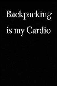 Backpacking Is My Cardio: Blank Lined Journal