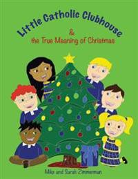 Little Catholic Clubhouse: & the True Meaning of Christmas