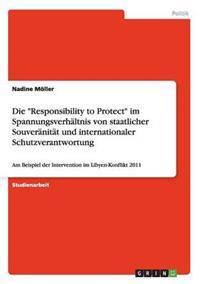 """Die """"Responsibility to Protect"""" Im Spannungsverhaltnis Von Staatlicher Souveranitat Und Internationaler Schutzverantwortung"""