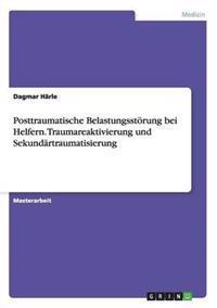 Posttraumatische Belastungsstorung Bei Helfern. Traumareaktivierung Und Sekundartraumatisierung