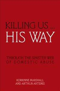 Killing Us ... His Way: Through the Sinister Web of Domestic Abuse