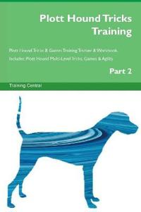 Plott Hound Tricks Training Plott Hound Tricks & Games Training Tracker & Workbook. Includes: Plott Hound Multi-Level Tricks, Games & Agility. Part 2