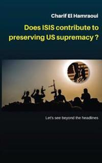 Does Isis Contribute to Preserving Us Supremacy ?: * Let's See Beyond the Head Lines.