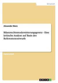 Bilanzrechtsmodernisierungsgesetz - Eine Kritische Analyse Auf Basis Des Referentenentwurfs