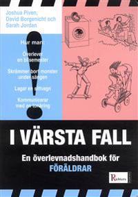 I värsta fall : En överlevnadshandbok för föräldrar
