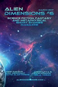 Alien Dimensions #6: Science Fiction, Fantasy and Metaphysical Short Stories